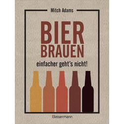 Bier brauen - einfacher geht's nicht als Buch von Mitch Adams