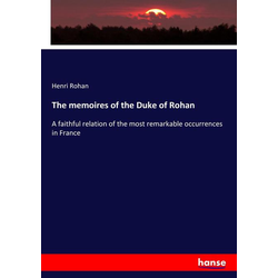 The memoires of the Duke of Rohan als Buch von Henri Rohan