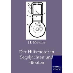 Der Hilfsmotor in Segeljachten und -Booten als Buch von H. Meville