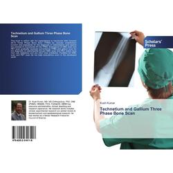 Technetium and Gallium Three Phase Bone Scan als Buch von Kush Kumar