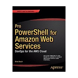 Pro PowerShell for Amazon Web Services. Brian Beach  - Buch
