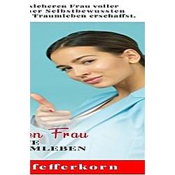 Werde zur Selbstbewussten Frau und erschaffe dir dein Traumleben. Gerhard Pfefferkorn  - Buch