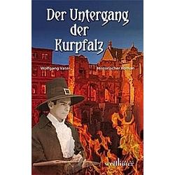 Der Untergang der Kurpfalz. Wolfgang Vater  - Buch