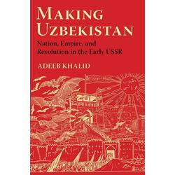 Making Uzbekistan: eBook von Adeeb Khalid