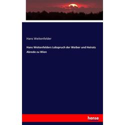 Hans Weitenfelders Lobspruch der Weiber und Heirats Abrede zu Wien als Buch von Hans Weitenfelder