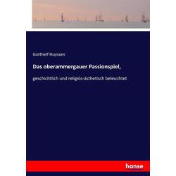 Das oberammergauer Passionspiel als Buch von Gotthelf Huyssen