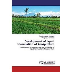 Development of liquid formulation of Azospirillum. Thangaraju Muthusamy  Thamizh Vendan Regupathi  - Buch