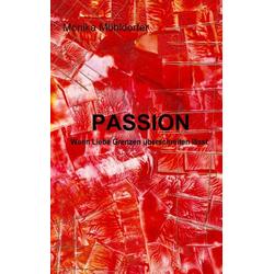PASSION als Buch von Monika Mühldorfer