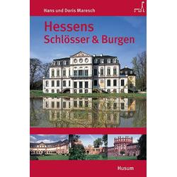 Hessens Schlösser und Burgen als Buch von Hans Maresch/ Doris Maresch