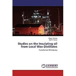Studies on the Insulating oil from Local Wax Distillates. Doaa I. Osman  Afaf R. Taman  - Buch