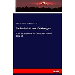 Die Mollusken von Süd-Georgien. Georg Johann Pfeffer  Eduard von Martens  - Buch