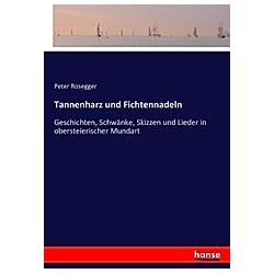 Tannenharz und Fichtennadeln. Peter Rosegger  - Buch