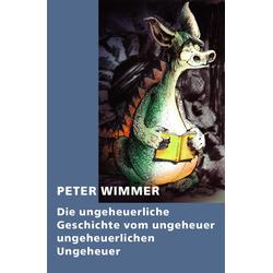 Die ungeheuerliche Geschichte vom ungeheuer ungeheuerlichen Ungeheuer: eBook von Peter Wimmer