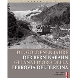 Bahnromantik: Die goldenen Jahre der Berninabahn: Buch von