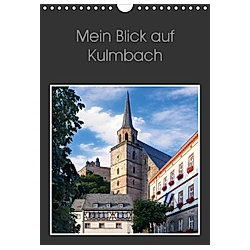 Mein Blick auf Kulmbach (Wandkalender 2021 DIN A4 hoch)
