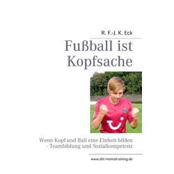 Fußball ist Kopfsache als Buch von R. F. -J. K. Eck