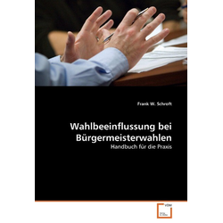 Wahlbeeinflussung bei Bürgermeisterwahlen als Buch von Frank W. Schroft