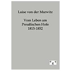 Vom Leben am preußischen Hofe 1815-1852. Luise von der Marwitz  - Buch