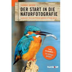 Der Start in die Naturfotografie als Buch von Thomas Kaiser