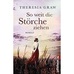 So weit die Störche ziehen. Theresia Graw  - Buch