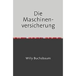 Die Maschinenversicherung. Willy Buchsbaum  - Buch