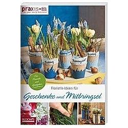 Floristik-Ideen für Geschenke und Mitbringsel. Team PRAXIS  - Buch
