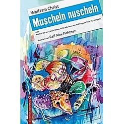 Muscheln nuscheln. Wolfram Christ  - Buch