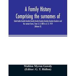 A family history comprising the surnames of Gade-Gadie-Gaudie-Gawdie-Gawdy-Gowdy-Goudey-Gowdey-Gauden-Gaudern-and the variant forms from A. D. 800...