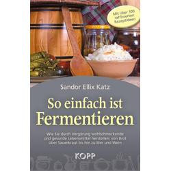So einfach ist Fermentieren als Buch von Sandor Ellix Katz