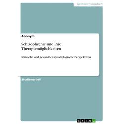 Schizophrenie und ihre Therapiemöglichkeiten: eBook von