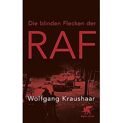 Die blinden Flecken der RAF. Wolfgang Kraushaar  - Buch