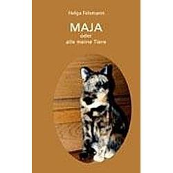 Maya oder Alle meine Tiere. Helga Felsmann  - Buch
