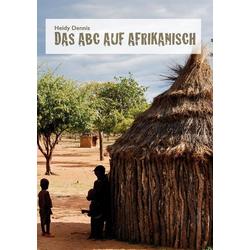 Das ABC auf Afrikanisch als Buch von Heidy Dennis