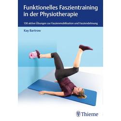 Funktionelles Faszientraining in der Physiotherapie: eBook von Kay Bartrow