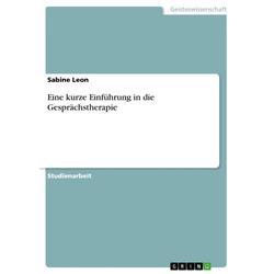 Eine kurze Einführung in die Gesprächstherapie: eBook von Sabine Leon