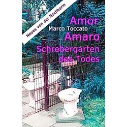 Amor Amaro - Schrebergarten des Todes. Marco Toccato  - Buch