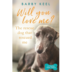 Will You Love Me? The Rescue Dog that Rescued Me: eBook von Barby Keel