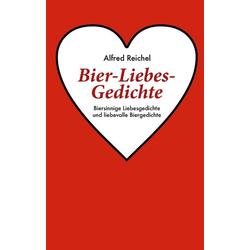 Bier-Liebes-Gedichte als Buch von Alfred Reichel