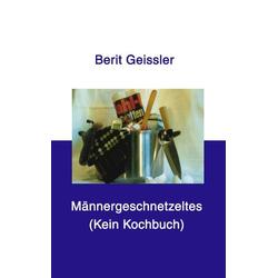 Männergeschnetzeltes als Buch von Berit Geissler