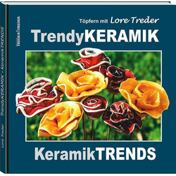 Töpfern mit Lore Treder: Trendy KERAMIK   Keramik TRENDS