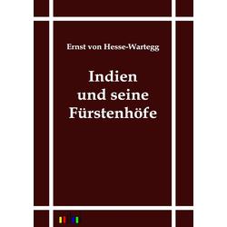 Indien und seine Fürstenhöfe als Buch von Ernst von Hesse-Wartegg