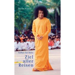 Sathya Sai Baba. Ziel aller Reisen: Buch von Phyllis Krystal