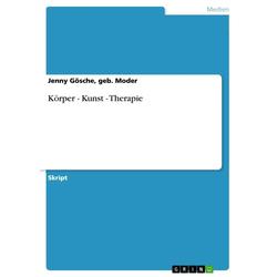 Körper - Kunst - Therapie: eBook von geb. Moder/ Jenny Gösche