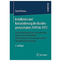 Installation und Konsolidierung des Bundesgrenzschutzes 1949 bis 1972. David Parma  - Buch