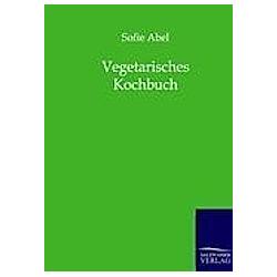Vegetarisches Kochbuch. Sofie Abel  - Buch