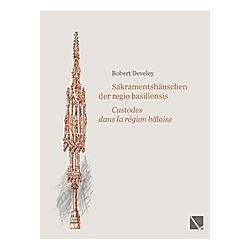 Sakramentshäuschen der regio basiliensis. Robert Develey  - Buch