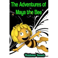 The Adventures of Maya the Bee - Waldemar Bonsels: eBook von Waldemar Bonsels