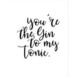 Poster »You are the Gin to my tonic«, Bilder, 78317968-0 weiß 60x80 cm weiß