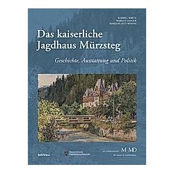 Das kaiserliche Jagdhaus Mürzsteg. Ilsebill Barta  Marlene Ott-Wodni  Markus Langer  - Buch