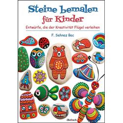 Steine bemalen für Kinder: Buch von F. Sehnaz Bac